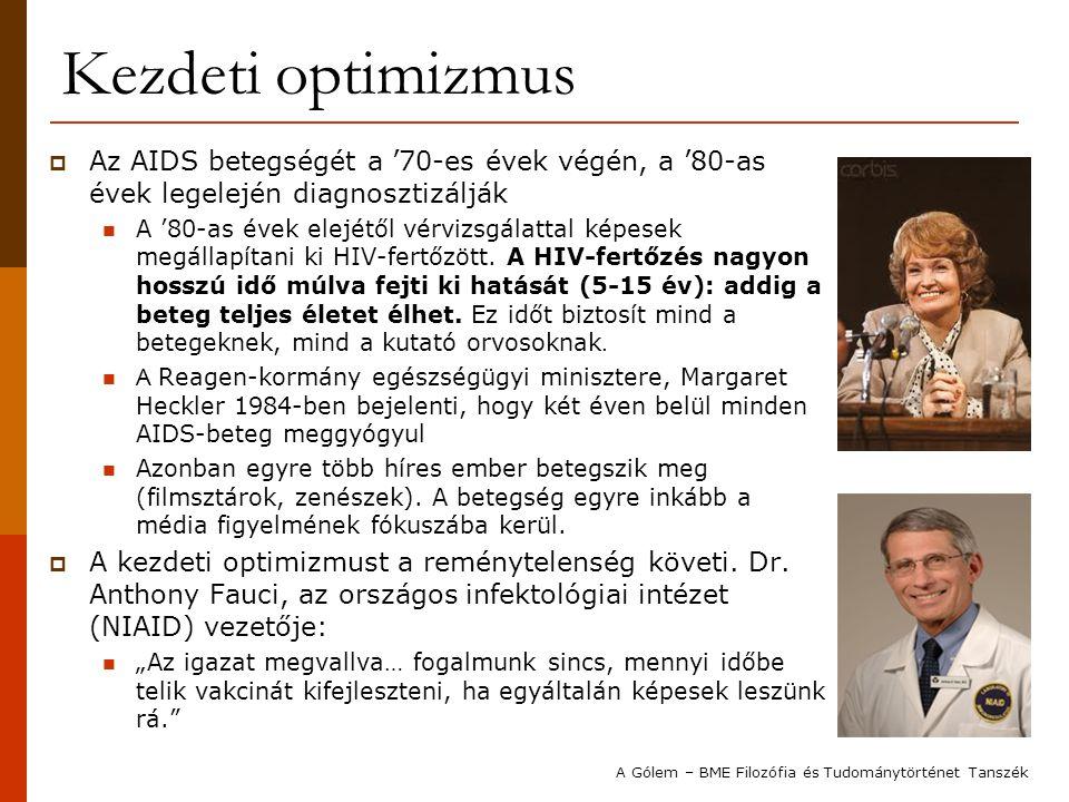 Kezdeti optimizmus  Az AIDS betegségét a '70-es évek végén, a '80-as évek legelején diagnosztizálják A '80-as évek elejétől vérvizsgálattal képesek m