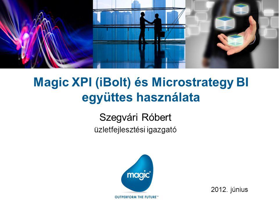 Magic XPI (iBolt) és Microstrategy BI együttes használata Szegvári Róbert üzletfejlesztési igazgató 2012. június