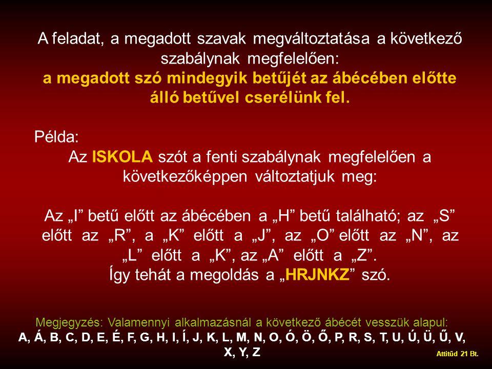 A feladat, a megadott szavak megváltoztatása a következő szabálynak megfelelően: a megadott szó mindegyik betűjét az ábécében előtte álló betűvel cserélünk fel.