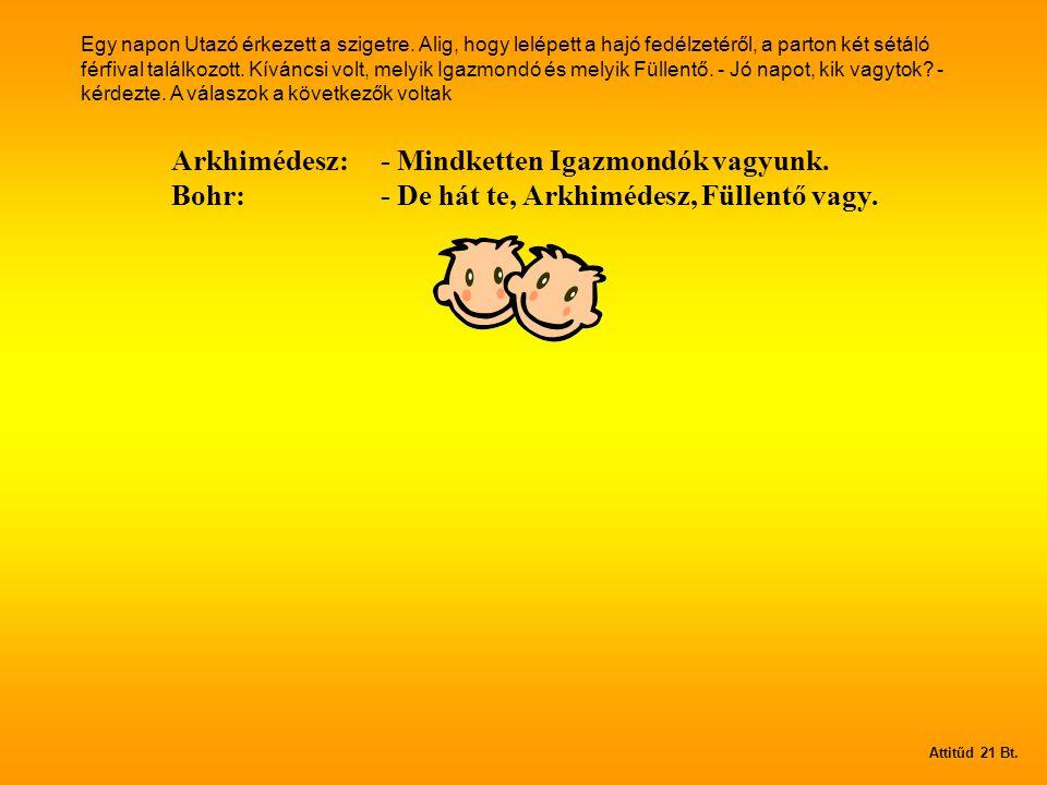 Arkhimédesz: - Mindketten Igazmondók vagyunk.Bohr:- De hát te, Arkhimédesz, Füllentő vagy.