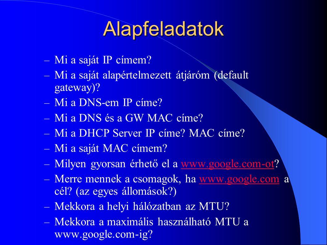 Alapfeladatok – Mi a saját IP címem? – Mi a saját alapértelmezett átjáróm (default gateway)? – Mi a DNS-em IP címe? – Mi a DNS és a GW MAC címe? – Mi