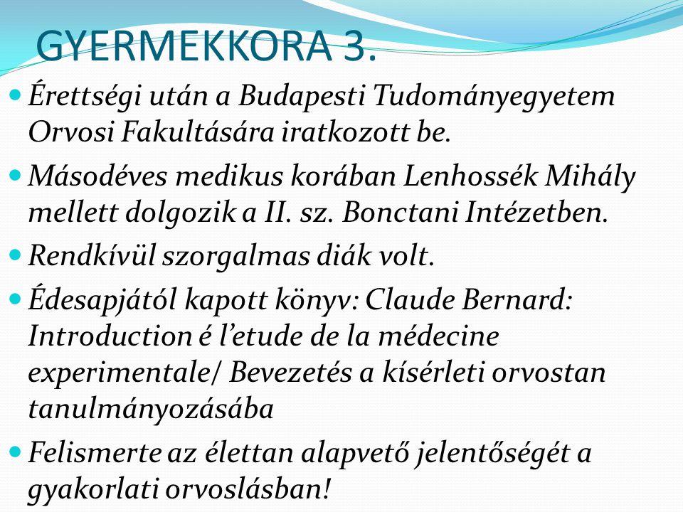 GYERMEKKORA 3. Érettségi után a Budapesti Tudományegyetem Orvosi Fakultására iratkozott be. Másodéves medikus korában Lenhossék Mihály mellett dolgozi