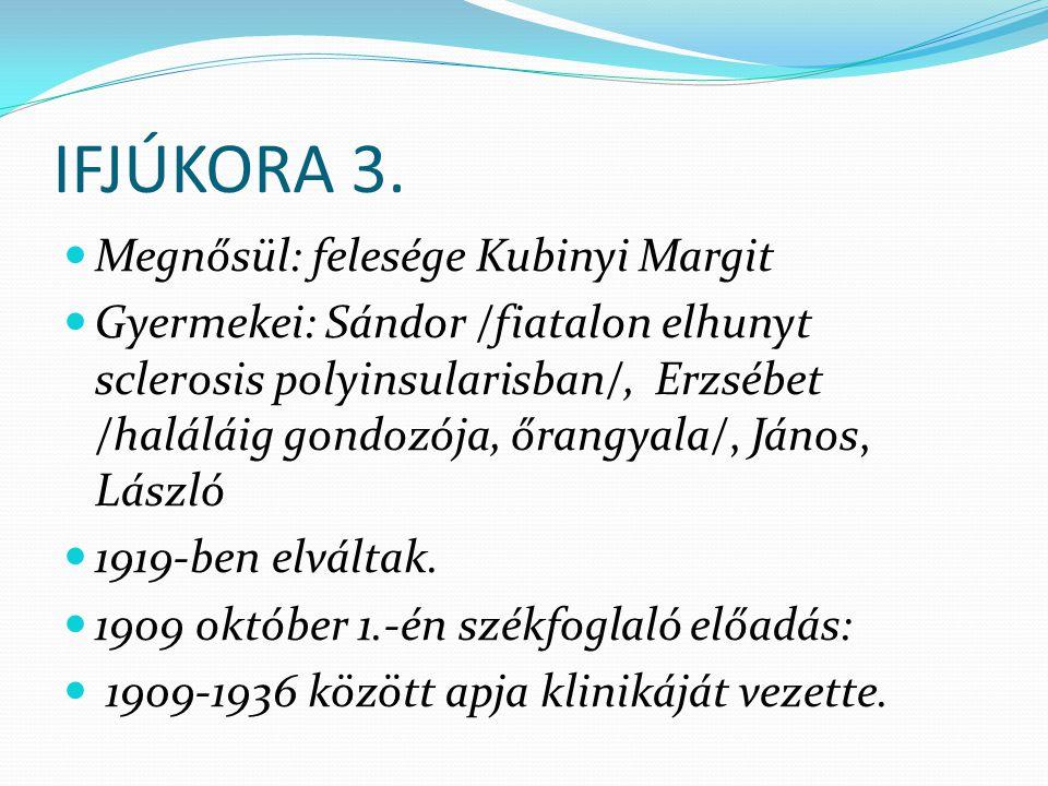 IFJÚKORA 3. Megnősül: felesége Kubinyi Margit Gyermekei: Sándor /fiatalon elhunyt sclerosis polyinsularisban/, Erzsébet /haláláig gondozója, őrangyala