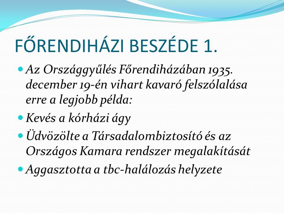 FŐRENDIHÁZI BESZÉDE 1. Az Országgyűlés Főrendiházában 1935. december 19-én vihart kavaró felszólalása erre a legjobb példa: Kevés a kórházi ágy Üdvözö