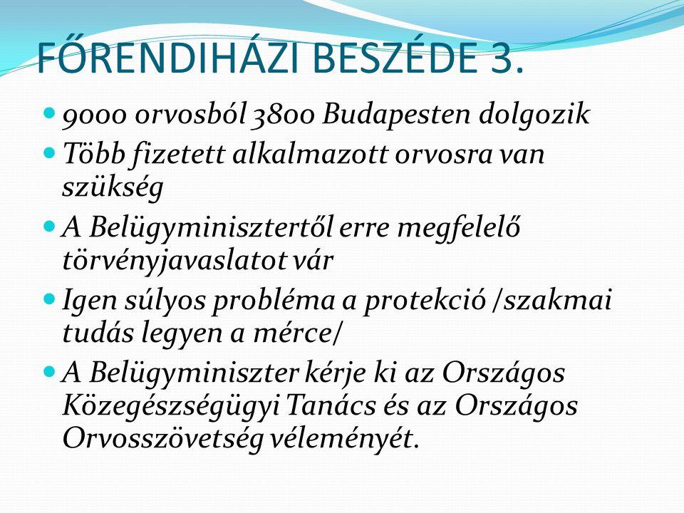FŐRENDIHÁZI BESZÉDE 3. 9000 orvosból 3800 Budapesten dolgozik Több fizetett alkalmazott orvosra van szükség A Belügyminisztertől erre megfelelő törvén