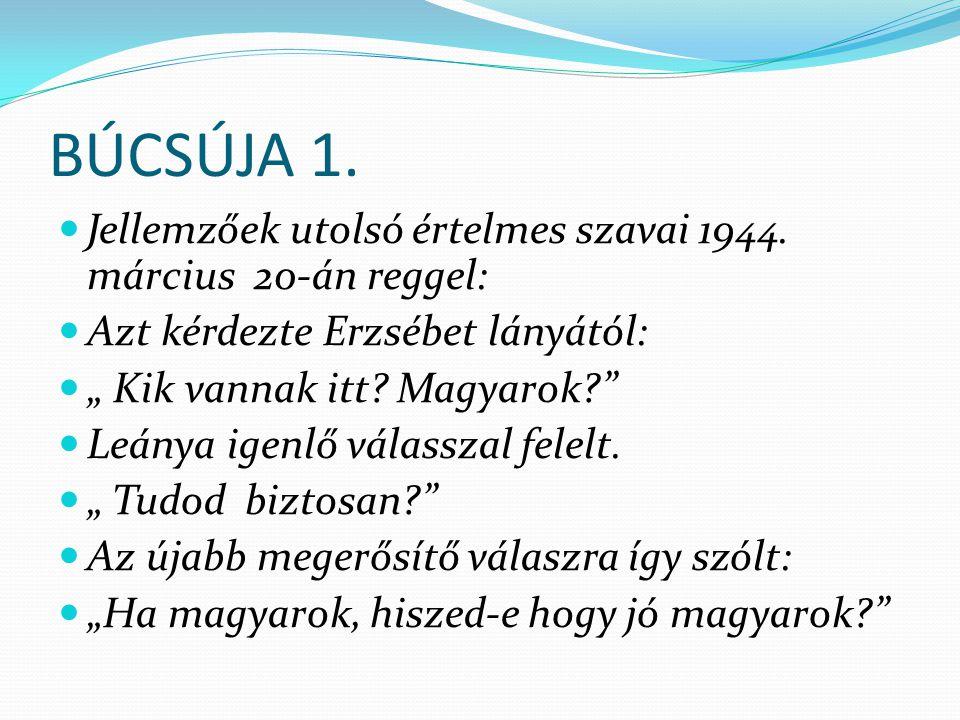 BÚCSÚJA 1.Jellemzőek utolsó értelmes szavai 1944.