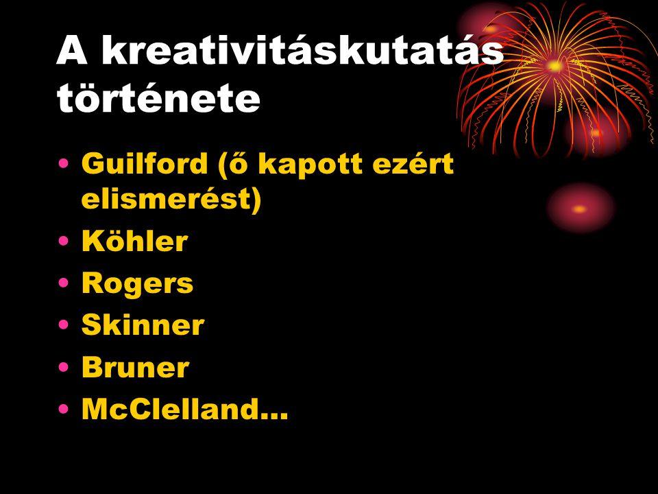 A kreativitáskutatás története Guilford (ő kapott ezért elismerést) Köhler Rogers Skinner Bruner McClelland…