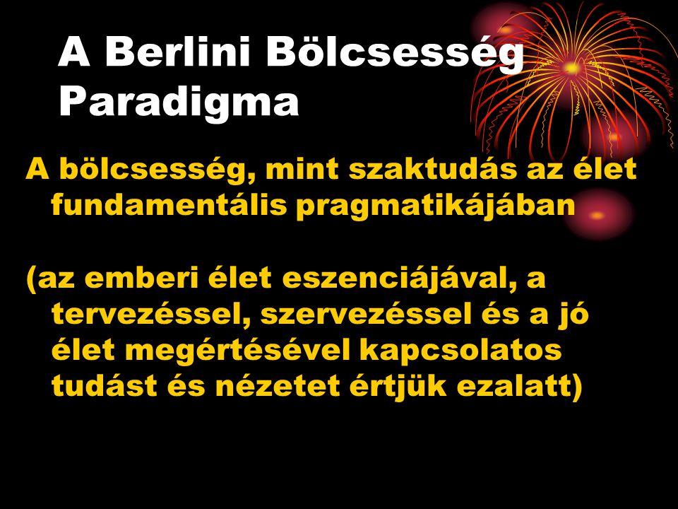 A Berlini Bölcsesség Paradigma A bölcsesség, mint szaktudás az élet fundamentális pragmatikájában (az emberi élet eszenciájával, a tervezéssel, szerve