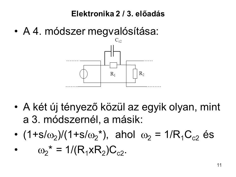 11 Elektronika 2 / 3. előadás A 4. módszer megvalósítása: A két új tényező közül az egyik olyan, mint a 3. módszernél, a másik: (1+s/  2 )/(1+s/  2