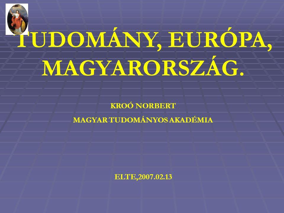 TUDOMÁNY, EURÓPA, MAGYARORSZÁG. KROÓ NORBERT MAGYAR TUDOMÁNYOS AKADÉMIA ELTE,2007.02.13