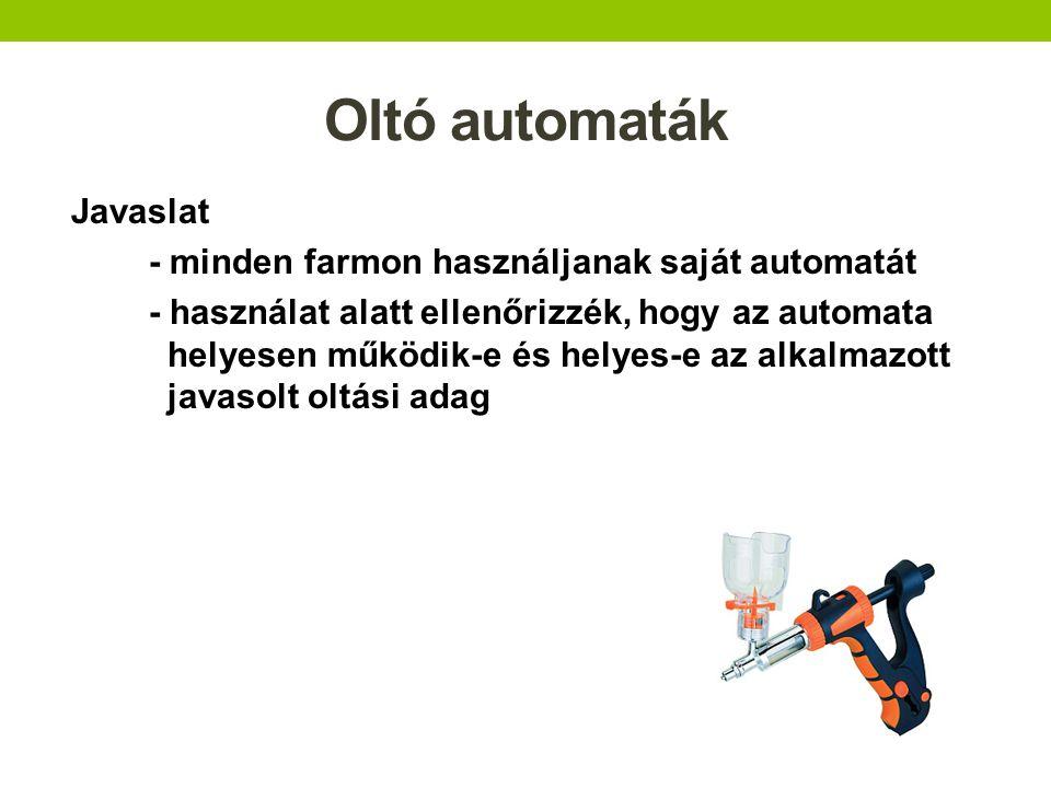 Oltó automaták Javaslat - minden farmon használjanak saját automatát - használat alatt ellenőrizzék, hogy az automata helyesen működik-e és helyes-e a