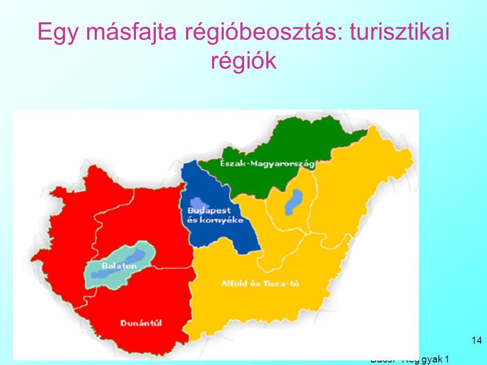 Egy másfajta régióbeosztás: turisztikai régiók Bacsi - Reg gyak 1 14