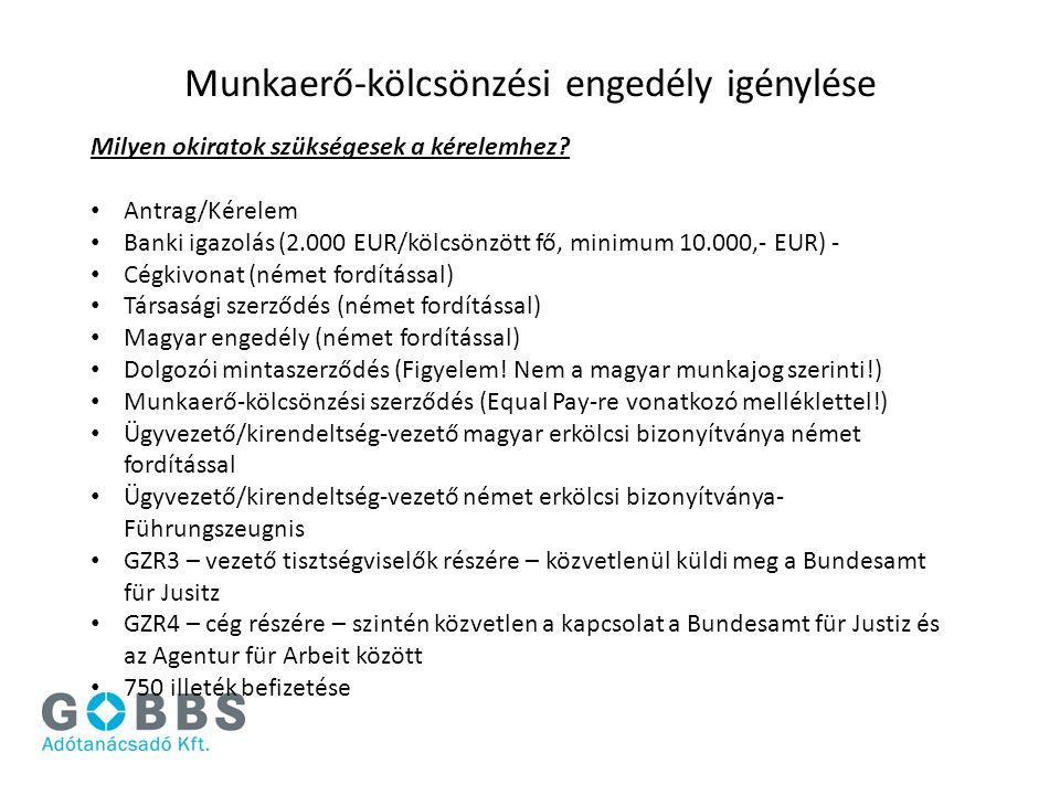 Munkaerő-kölcsönzési engedély igénylése Milyen okiratok szükségesek a kérelemhez? Antrag/Kérelem Banki igazolás (2.000 EUR/kölcsönzött fő, minimum 10.
