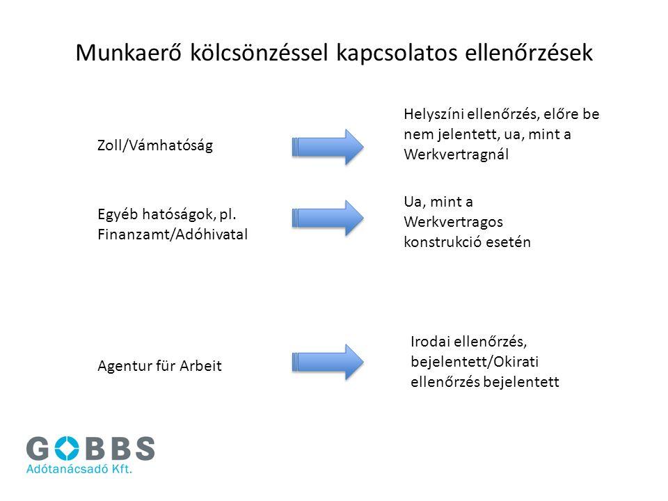 Munkaerő kölcsönzéssel kapcsolatos ellenőrzések Zoll/Vámhatóság Helyszíni ellenőrzés, előre be nem jelentett, ua, mint a Werkvertragnál Agentur für Ar