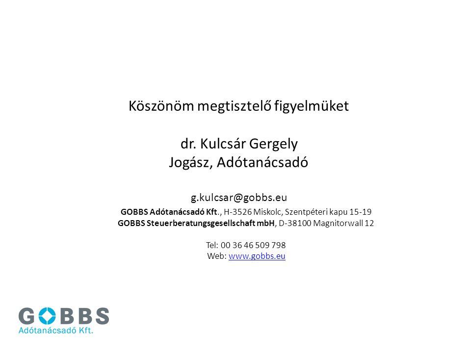 Köszönöm megtisztelő figyelmüket dr. Kulcsár Gergely Jogász, Adótanácsadó g.kulcsar@gobbs.eu GOBBS Adótanácsadó Kft., H-3526 Miskolc, Szentpéteri kapu