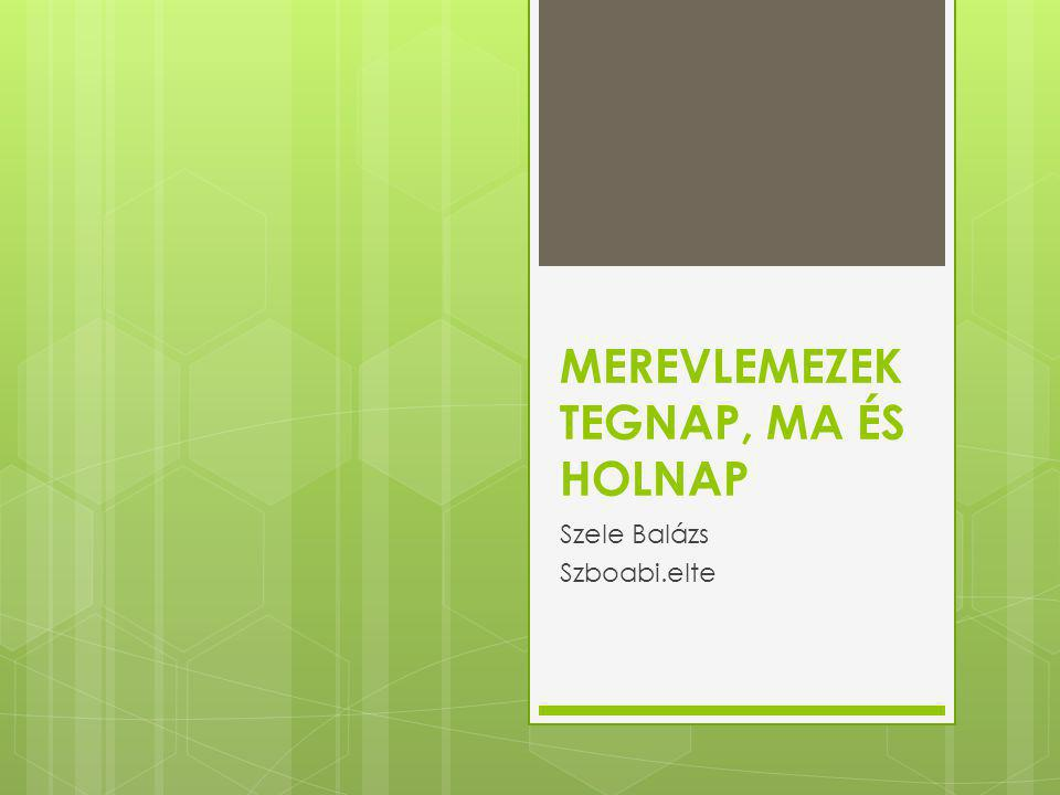 MEREVLEMEZEK TEGNAP, MA ÉS HOLNAP Szele Balázs Szboabi.elte
