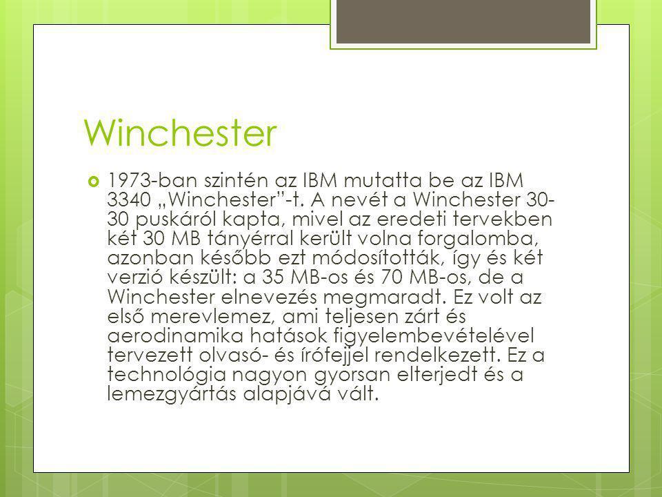 "Winchester  1973-ban szintén az IBM mutatta be az IBM 3340 ""Winchester -t."