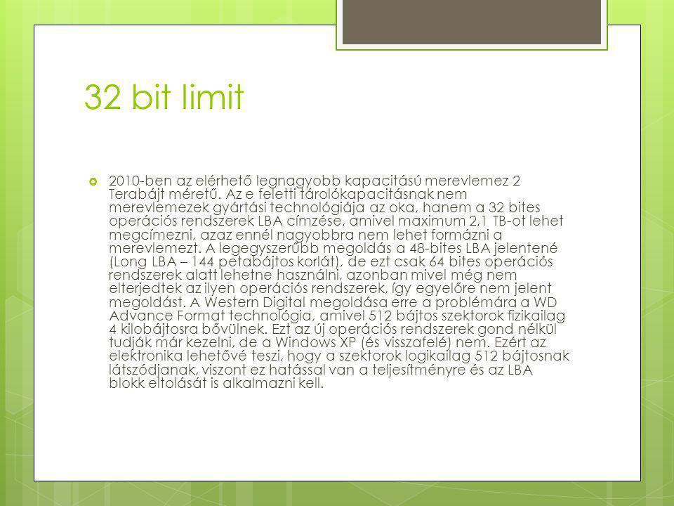 32 bit limit  2010-ben az elérhető legnagyobb kapacitású merevlemez 2 Terabájt méretű.