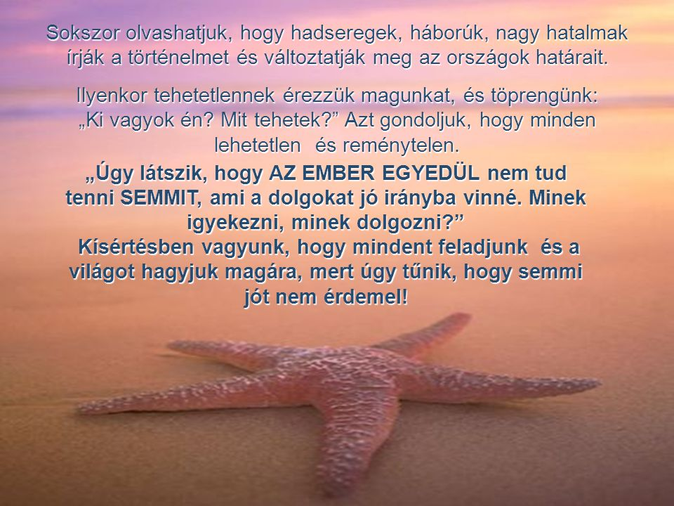 A helyi lakos csak elmosolyodott, lehajolt, fölemelt egy másik csillagot, és amikor a tengerbe dobta, azt mondta: