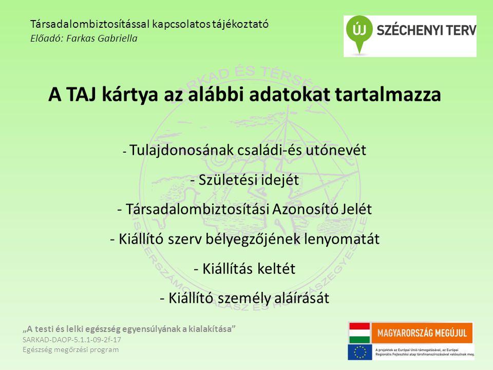 A TAJ kártya az alábbi adatokat tartalmazza - Tulajdonosának családi-és utónevét - Születési idejét - Társadalombiztosítási Azonosító Jelét - Kiállító