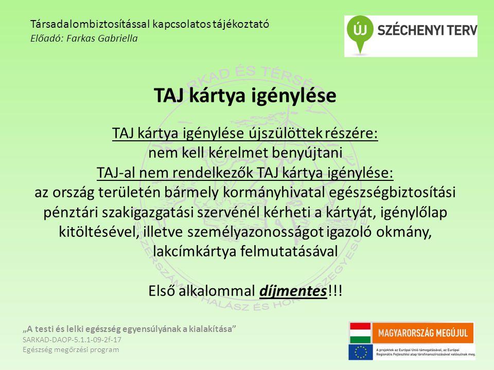 TAJ kártya igénylése TAJ kártya igénylése újszülöttek részére: nem kell kérelmet benyújtani TAJ-al nem rendelkezők TAJ kártya igénylése: az ország ter
