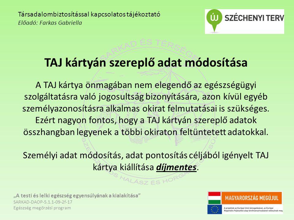 TAJ kártyán szereplő adat módosítása A TAJ kártya önmagában nem elegendő az egészségügyi szolgáltatásra való jogosultság bizonyítására, azon kívül egy