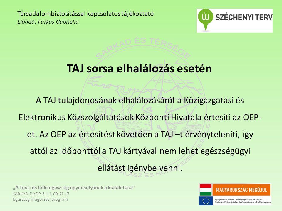 TAJ sorsa elhalálozás esetén A TAJ tulajdonosának elhalálozásáról a Közigazgatási és Elektronikus Közszolgáltatások Központi Hivatala értesíti az OEP-