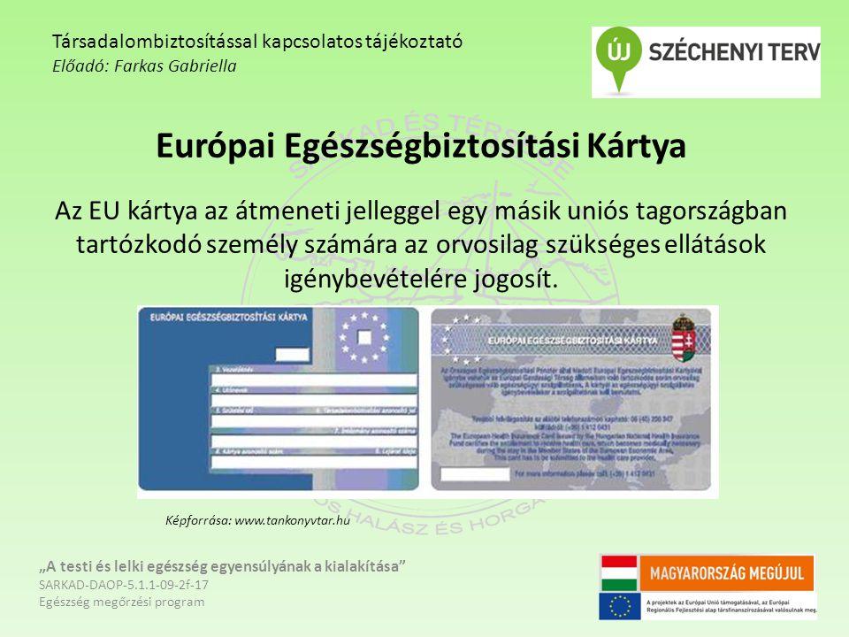 Európai Egészségbiztosítási Kártya Az EU kártya az átmeneti jelleggel egy másik uniós tagországban tartózkodó személy számára az orvosilag szükséges e