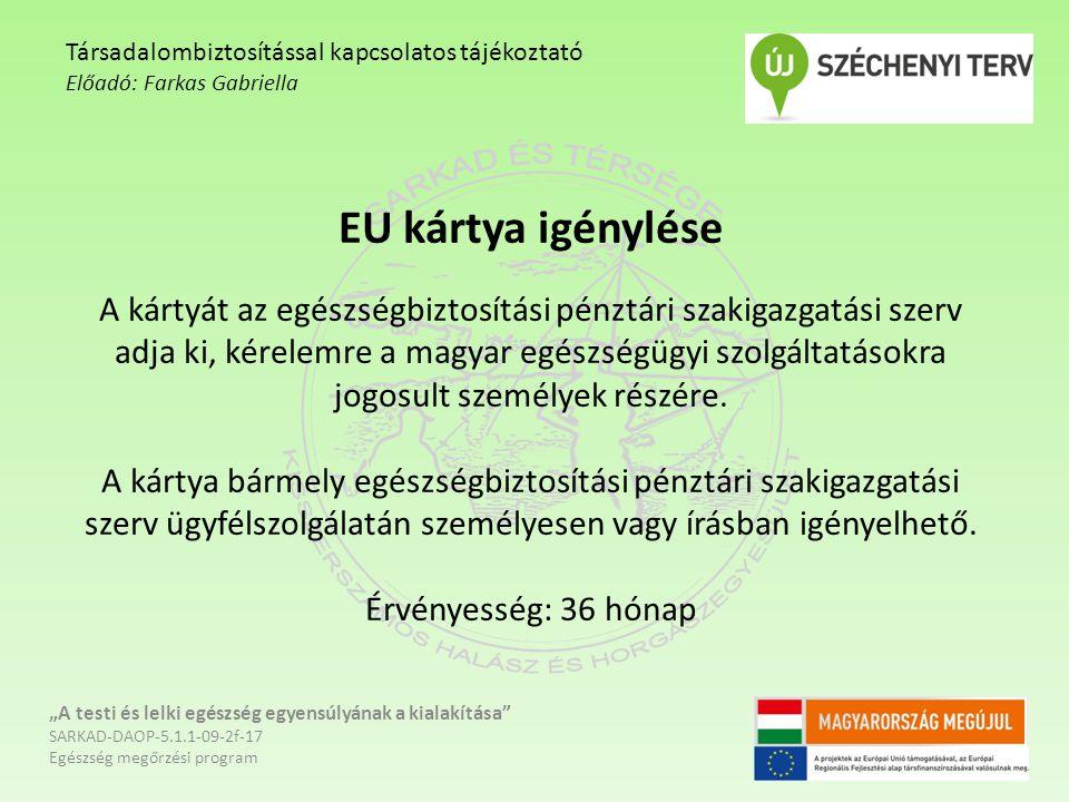 EU kártya igénylése A kártyát az egészségbiztosítási pénztári szakigazgatási szerv adja ki, kérelemre a magyar egészségügyi szolgáltatásokra jogosult