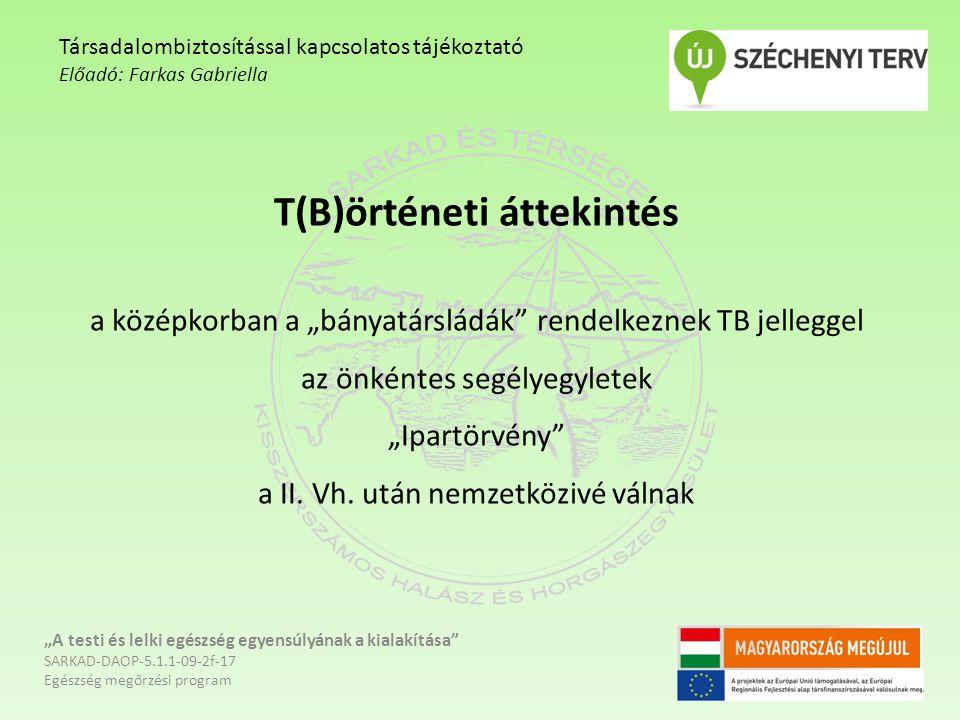 """T(B)örténeti áttekintés a középkorban a """"bányatársládák"""" rendelkeznek TB jelleggel az önkéntes segélyegyletek """"Ipartörvény"""" a II. Vh. után nemzetköziv"""
