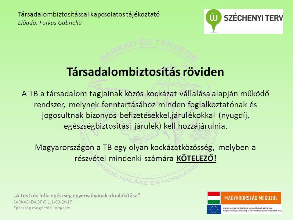 Társadalombiztosítás röviden A TB a társadalom tagjainak közös kockázat vállalása alapján működő rendszer, melynek fenntartásához minden foglalkoztató