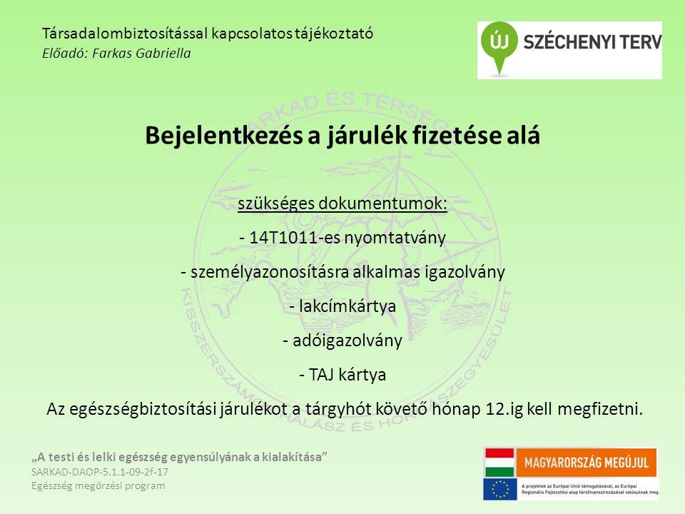 Bejelentkezés a járulék fizetése alá szükséges dokumentumok: - 14T1011-es nyomtatvány - személyazonosításra alkalmas igazolvány - lakcímkártya - adóig