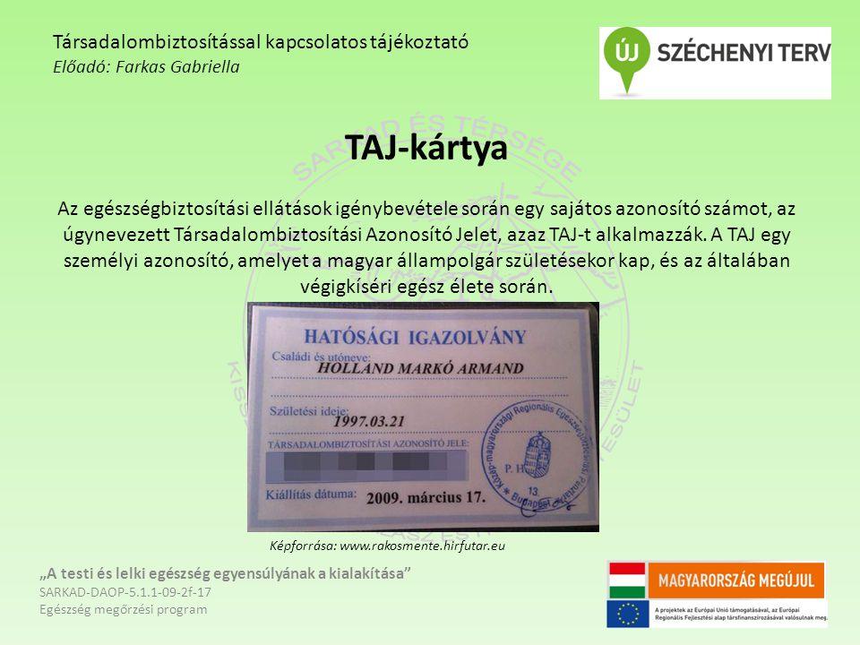 TAJ-kártya Az egészségbiztosítási ellátások igénybevétele során egy sajátos azonosító számot, az úgynevezett Társadalombiztosítási Azonosító Jelet, az