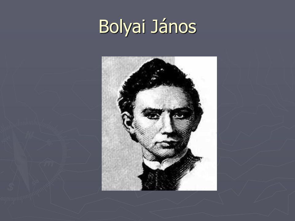► Bolyai János 1802.december 15-én született Kolozsváron.