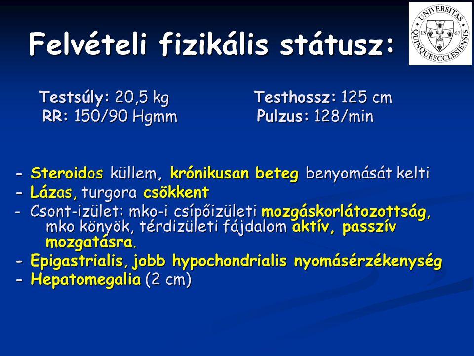 Laboratóriumi leletek: - anaemia (Hgb: 100 g/L, Htc: 32 %) - Gyulladásos aktivitás: (CRP: 146 mg/L), - se Na: 133 mmol/L, se K: 4,6 mmol/l - emelkedett se UN (10,74 mmol/L), se kreatinin (133 uml/L) - vizelet: enyhe proteinuria (230 mg/die), mikroszkópos haematuria, cylindruria - oliguria (diurézis: 0,8 ml/kg/die) - haemokultúra (aerob, anaerob, gomba): negatív