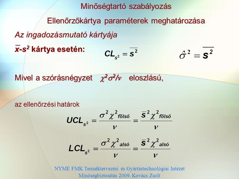 NYME FMK Terméktervezési és Gyártástechnológiai Intézet Minőségbiztosítás 2009 Kovács Zsolt Minőségtartó szabályozás Ellenőrzőkártya paraméterek megha