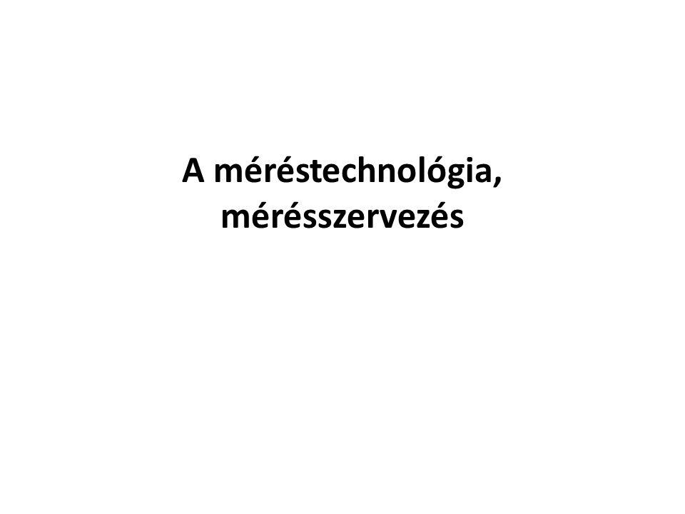 A méréstechnológia, mérésszervezés