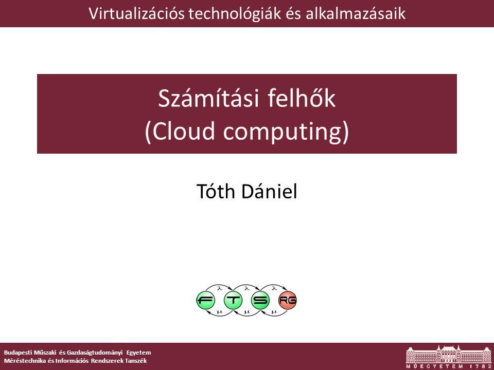 Budapesti Műszaki és Gazdaságtudományi Egyetem Méréstechnika és Információs Rendszerek Tanszék Számítási felhők (Cloud computing) Tóth Dániel Virtualizációs technológiák és alkalmazásaik