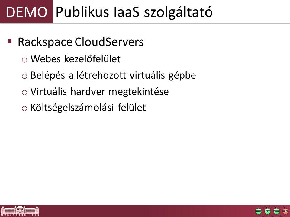 DEMO  Rackspace CloudServers o Webes kezelőfelület o Belépés a létrehozott virtuális gépbe o Virtuális hardver megtekintése o Költségelszámolási felület Publikus IaaS szolgáltató