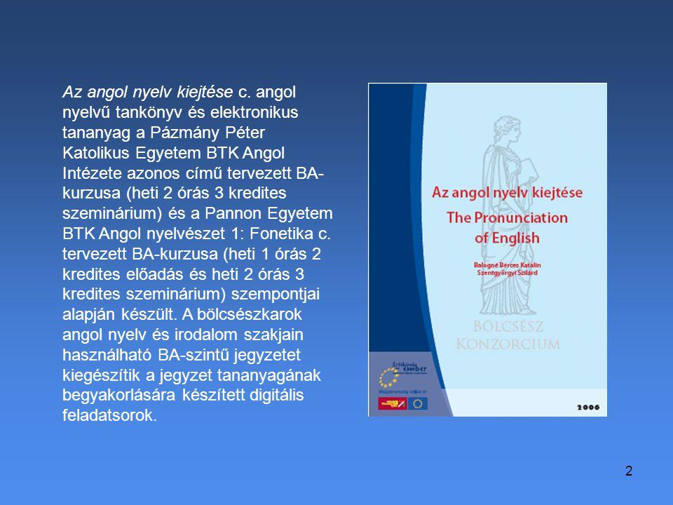2 Az angol nyelv kiejtése c. angol nyelvű tankönyv és elektronikus tananyag a Pázmány Péter Katolikus Egyetem BTK Angol Intézete azonos című tervezett