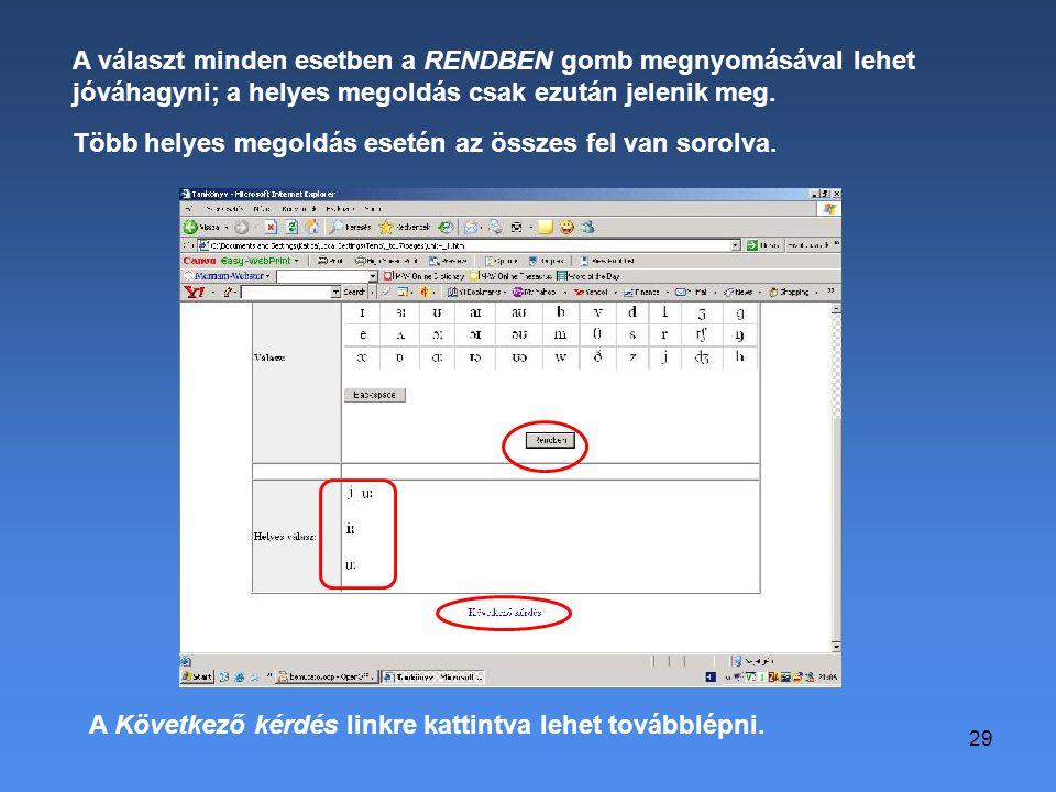 29 A választ minden esetben a RENDBEN gomb megnyomásával lehet jóváhagyni; a helyes megoldás csak ezután jelenik meg. Több helyes megoldás esetén az ö