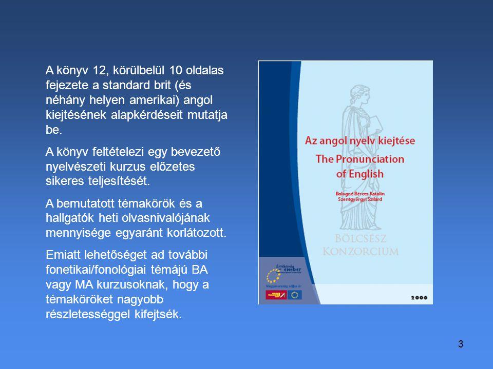 3 A könyv 12, körülbelül 10 oldalas fejezete a standard brit (és néhány helyen amerikai) angol kiejtésének alapkérdéseit mutatja be. A könyv feltétele