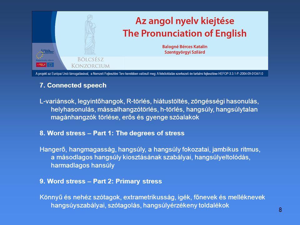 8 7. Connected speech L-variánsok, legyintőhangok, R-törlés, hiátustöltés, zöngésségi hasonulás, helyhasonulás, mássalhangzótörlés, h-törlés, hangsúly