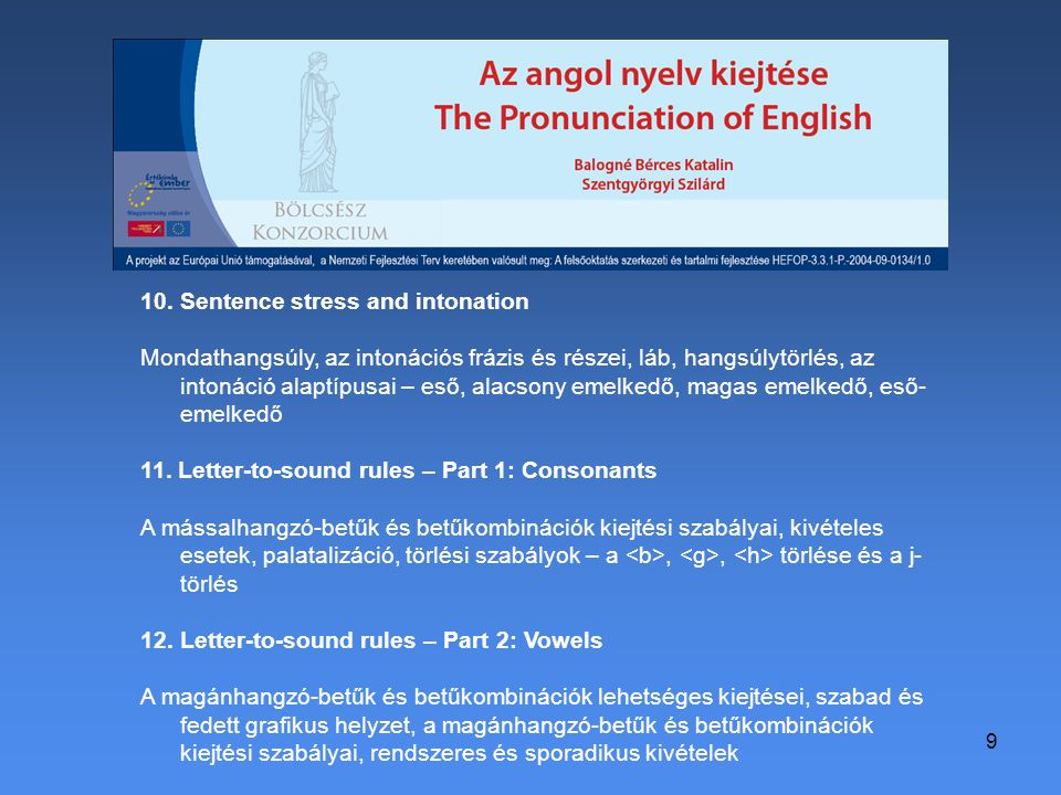 9 10. Sentence stress and intonation Mondathangsúly, az intonációs frázis és részei, láb, hangsúlytörlés, az intonáció alaptípusai – eső, alacsony eme
