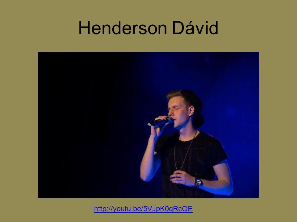 Henderson Dávid http://youtu.be/5VJpK0qRcQE
