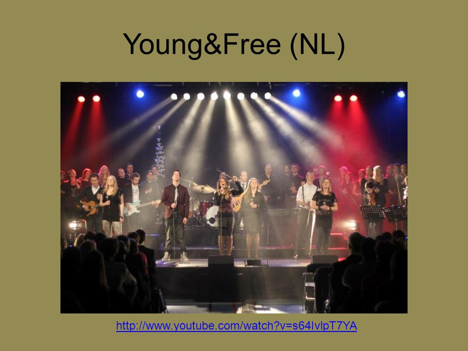 Young&Free (NL) http://www.youtube.com/watch?v=s64IvlpT7YA