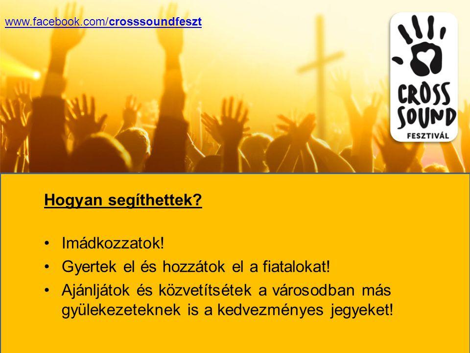 Hogyan segíthettek. Imádkozzatok. Gyertek el és hozzátok el a fiatalokat.