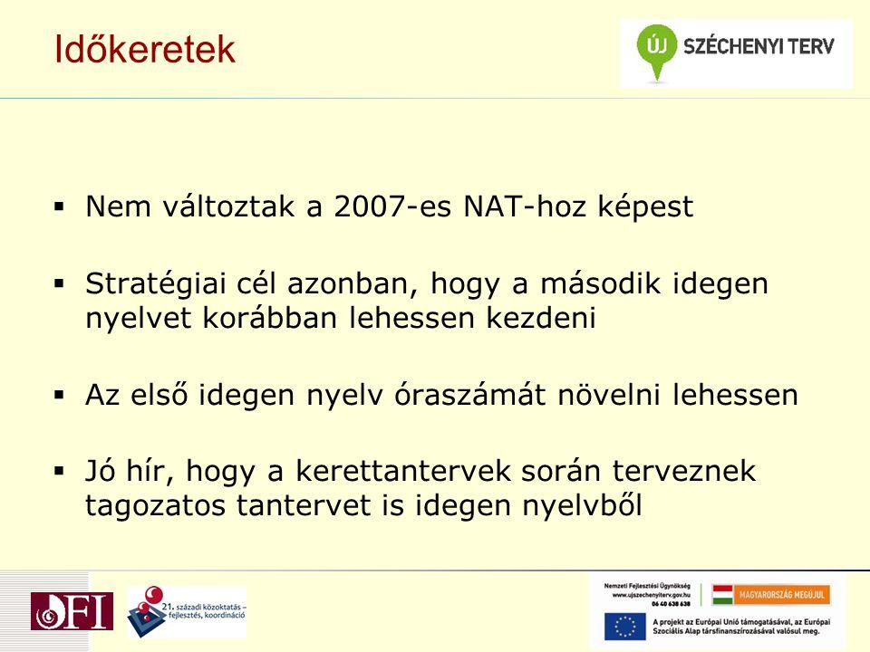 Időkeretek  Nem változtak a 2007-es NAT-hoz képest  Stratégiai cél azonban, hogy a második idegen nyelvet korábban lehessen kezdeni  Az első idegen