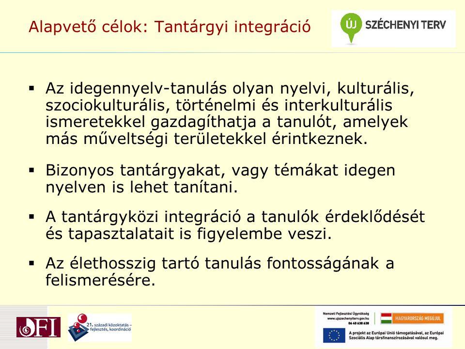 Alapvető célok: Tantárgyi integráció  Az idegennyelv-tanulás olyan nyelvi, kulturális, szociokulturális, történelmi és interkulturális ismeretekkel gazdagíthatja a tanulót, amelyek más műveltségi területekkel érintkeznek.