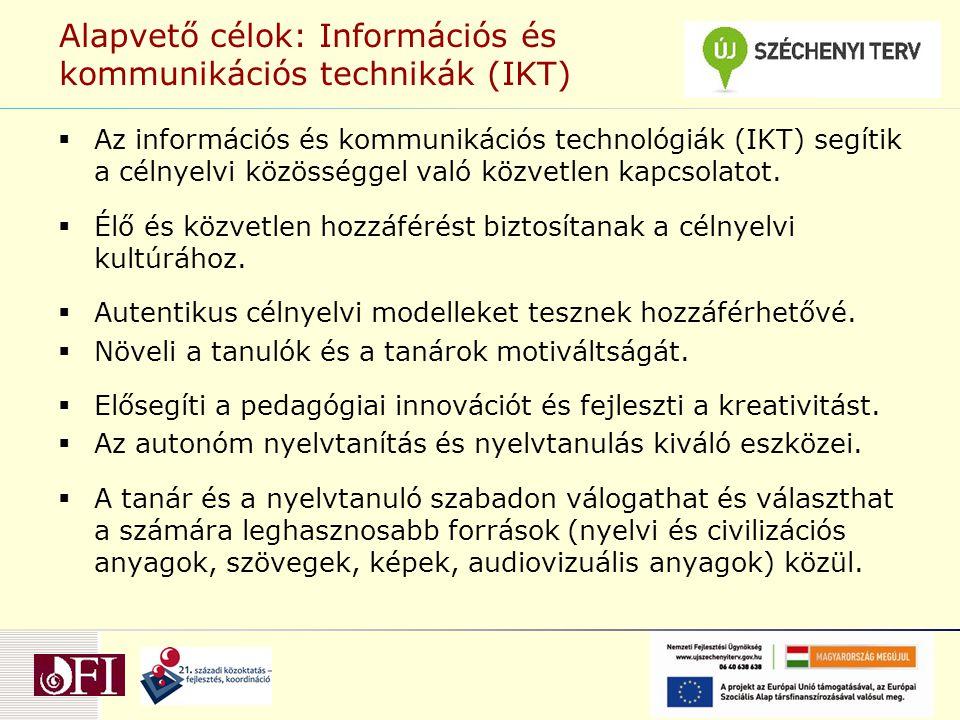 Alapvető célok: Információs és kommunikációs technikák (IKT)  Az információs és kommunikációs technológiák (IKT) segítik a célnyelvi közösséggel való közvetlen kapcsolatot.